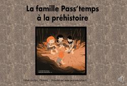 La famille pass'temps à la préhistoire – Paléolithique – Néolithique : 3eme, 4eme Primaire